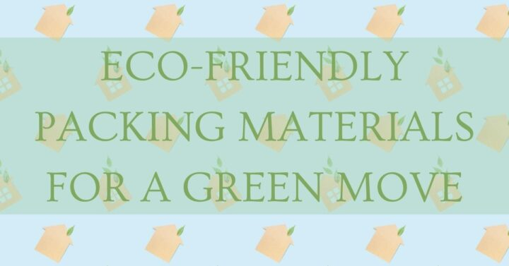 ECO-FRIENDLY PACKING MATERIALS FOR A GREEN MOVE